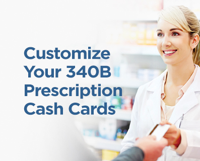 Customize your 340B Prescription Cash Cards