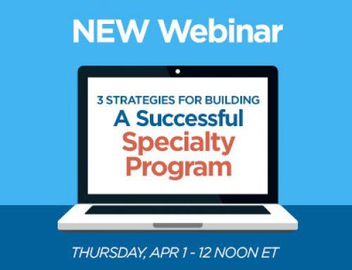 Webinar Series – 3 Strategies for Building a Successful Specialty Program
