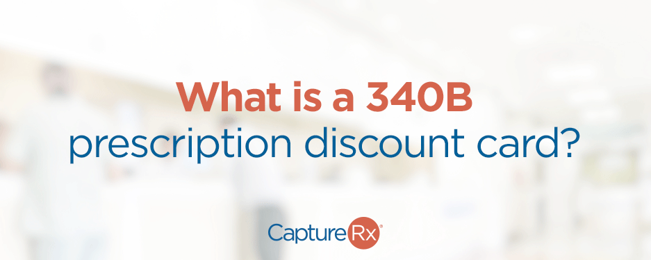 What is the 340B prescription discount card - large graphic with CaptureRx Logo and Bold Font.
