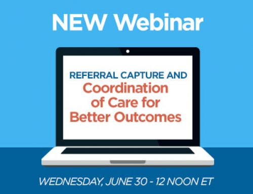 Webinar Series –  Referral Capture and Coordination of Care for Better Outcomes